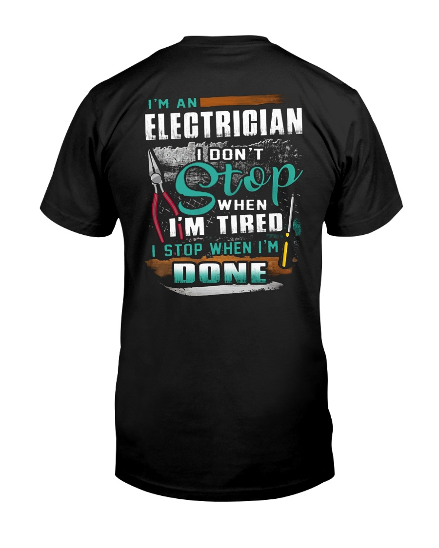 I'm an electrician I don't stop when I'm tired Classic T-Shirt