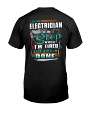 I'm an electrician I don't stop when I'm tired Classic T-Shirt back