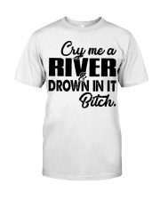 Cry me a river and drown in it bitch  Premium Fit Mens Tee thumbnail