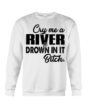 Cry me a river and drown in it bitch  Crewneck Sweatshirt thumbnail