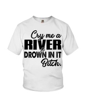 Cry me a river and drown in it bitch  Youth T-Shirt thumbnail