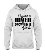 Cry me a river and drown in it bitch  Hooded Sweatshirt thumbnail