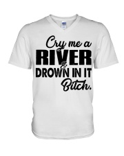 Cry me a river and drown in it bitch  V-Neck T-Shirt thumbnail