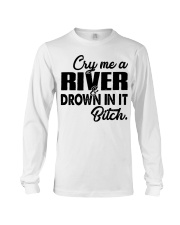 Cry me a river and drown in it bitch  Long Sleeve Tee thumbnail