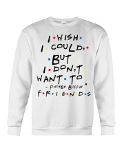 I wish i could but i don't want to friends Crewneck Sweatshirt thumbnail