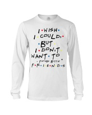 I wish i could but i don't want to friends Long Sleeve Tee thumbnail