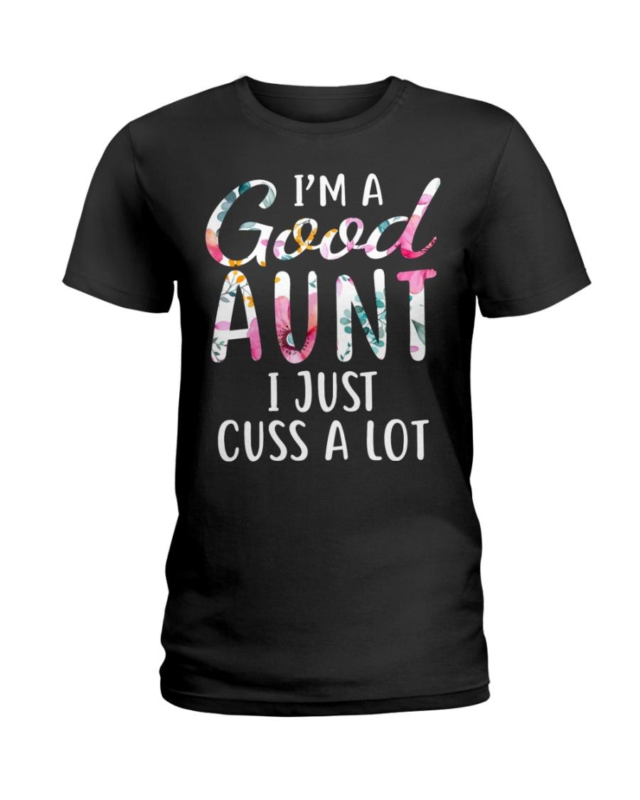 I'm a good aunt I just cuss a lot Ladies T-Shirt