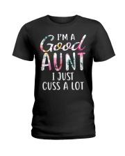 I'm a good aunt I just cuss a lot Ladies T-Shirt front