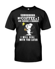 shhh my coffee and I are having a moment I will  Premium Fit Mens Tee front