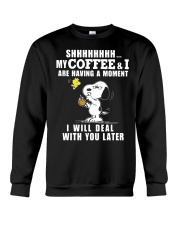 shhh my coffee and I are having a moment I will  Crewneck Sweatshirt thumbnail