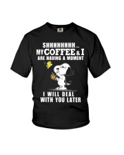 shhh my coffee and I are having a moment I will  Youth T-Shirt thumbnail