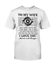 To my wife I wish I could turn back the clock  Classic T-Shirt front