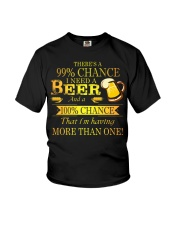 There's a 99 chance I need a beer and a 100 Youth T-Shirt thumbnail