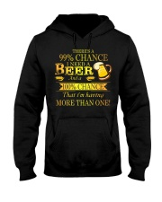 There's a 99 chance I need a beer and a 100 Hooded Sweatshirt thumbnail