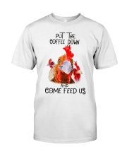 Chicken put the coffee down and come feed Classic T-Shirt front