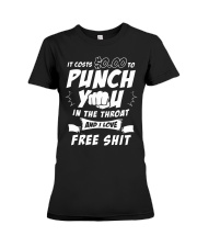 It costs zero dollars to punch you in the throat Premium Fit Ladies Tee thumbnail
