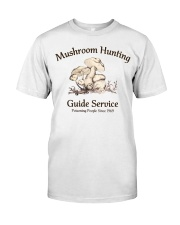 Mushroom hunting guide service  Classic T-Shirt front