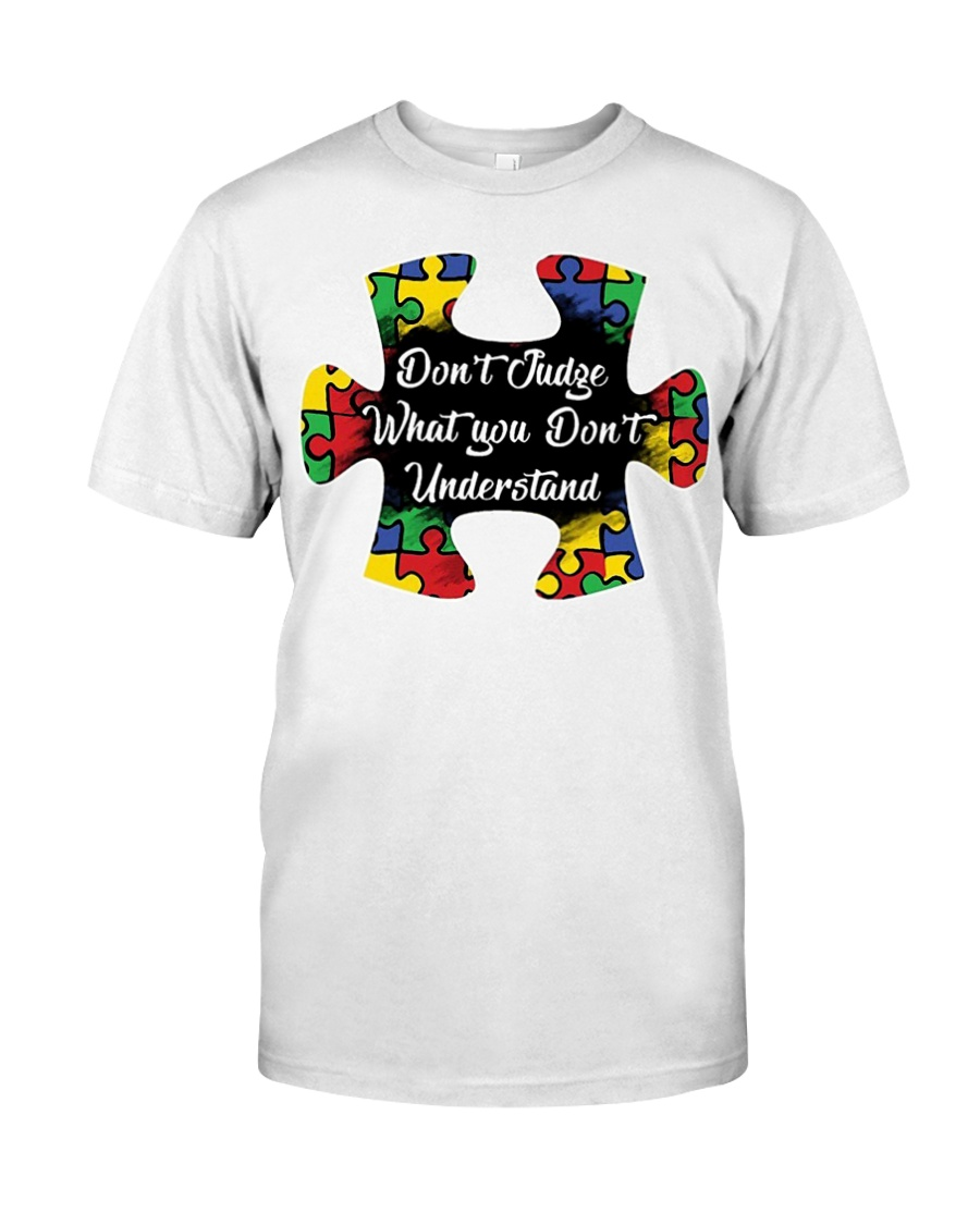 Autism don't judge what you don't understand Classic T-Shirt