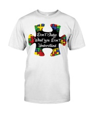 Autism don't judge what you don't understand Classic T-Shirt front