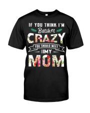 If you think I'm batshit crazy you should meet my  Classic T-Shirt thumbnail