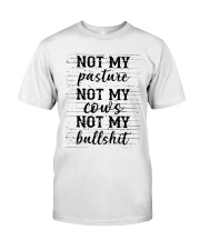 Not my pasture not my cows not my bullshit  Classic T-Shirt front