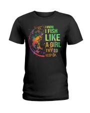 I know I fish like a girl try to keep up Ladies T-Shirt thumbnail