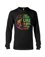 I know I fish like a girl try to keep up Long Sleeve Tee thumbnail
