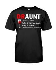 Draunt like a normal aunt only drunker  Classic T-Shirt front