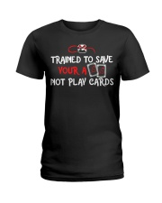 Trained to save your ass not play cards Ladies T-Shirt thumbnail