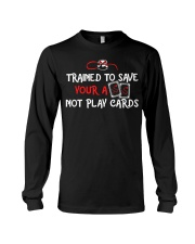 Trained to save your ass not play cards Long Sleeve Tee thumbnail