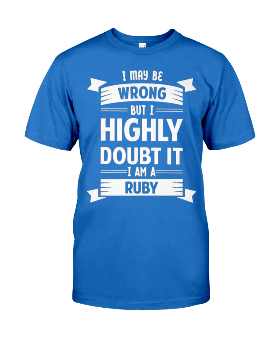 RUBY   I MAY BE WRONG BUT I HIGHLY DOUBT IT Premium Fit Mens Tee