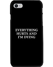 Everything hurts and I'm dying shirt Phone Case tile