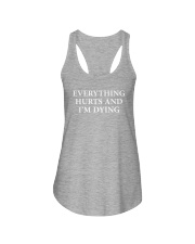 Everything hurts and I'm dying shirt Ladies Flowy Tank thumbnail
