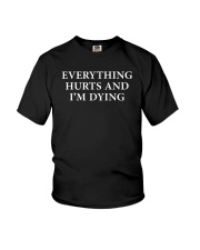 Everything hurts and I'm dying shirt Youth T-Shirt thumbnail