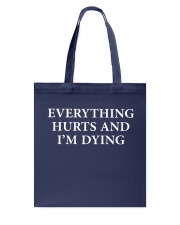 Everything hurts and I'm dying shirt Tote Bag thumbnail