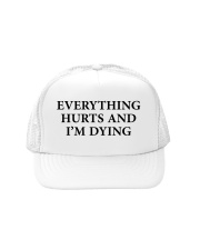 Everything hurts and I'm dying shirt Trucker Hat thumbnail