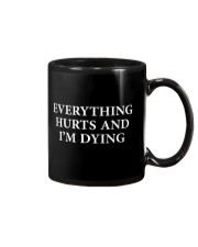 Everything hurts and I'm dying shirt Mug thumbnail