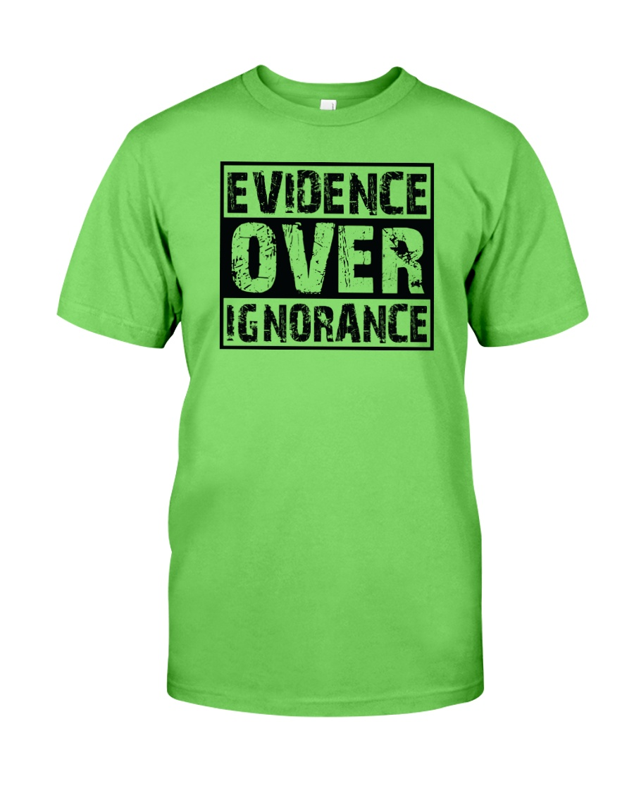 Evidence over ignorance  Classic T-Shirt