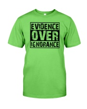 Evidence over ignorance  Classic T-Shirt front