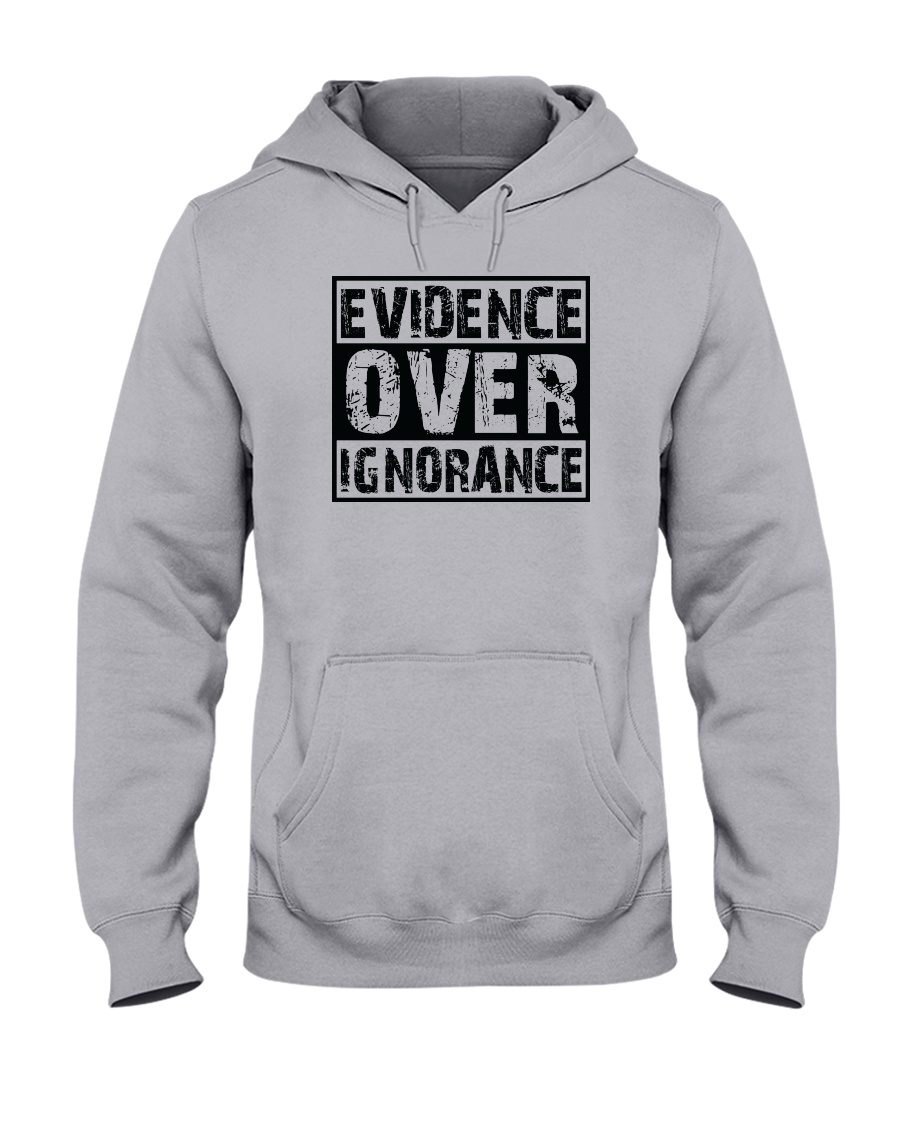 Evidence over ignorance  Hooded Sweatshirt