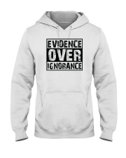 Evidence over ignorance  Hooded Sweatshirt front