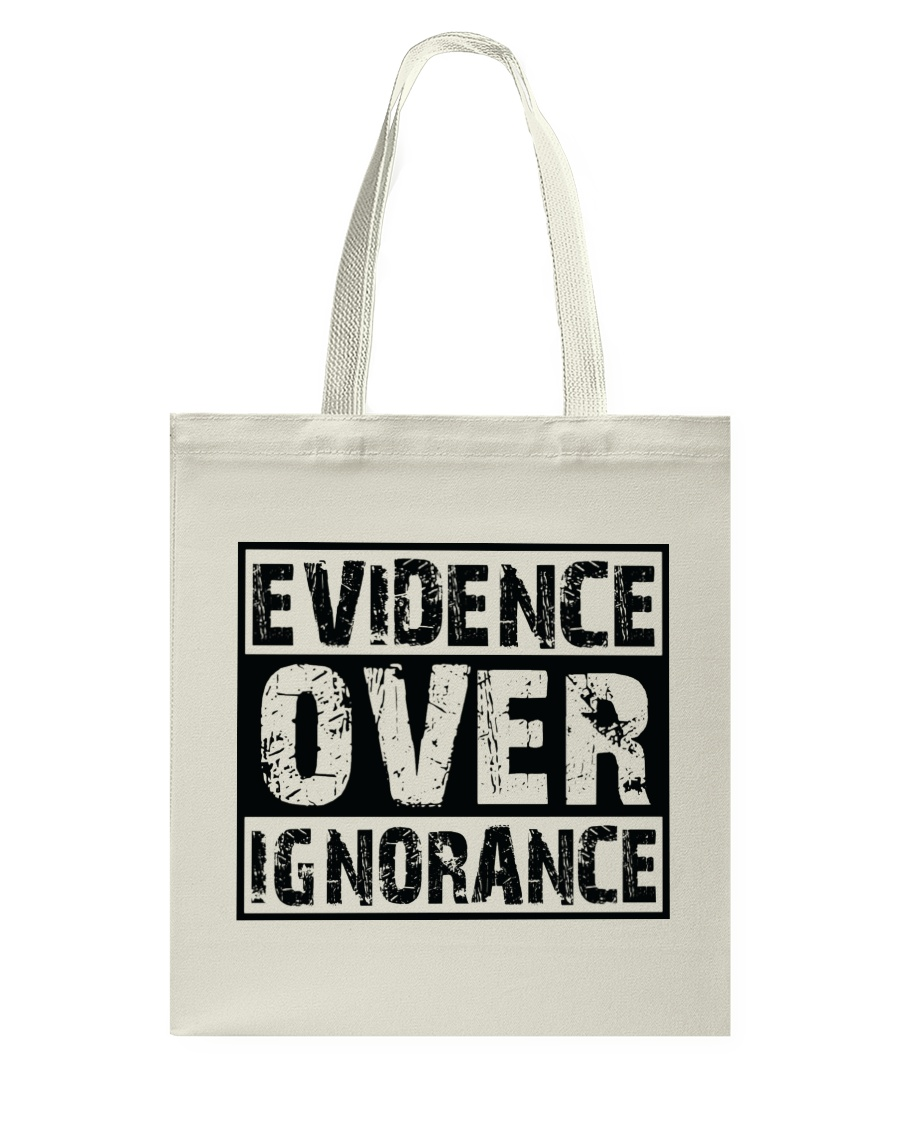 Evidence over ignorance  Tote Bag
