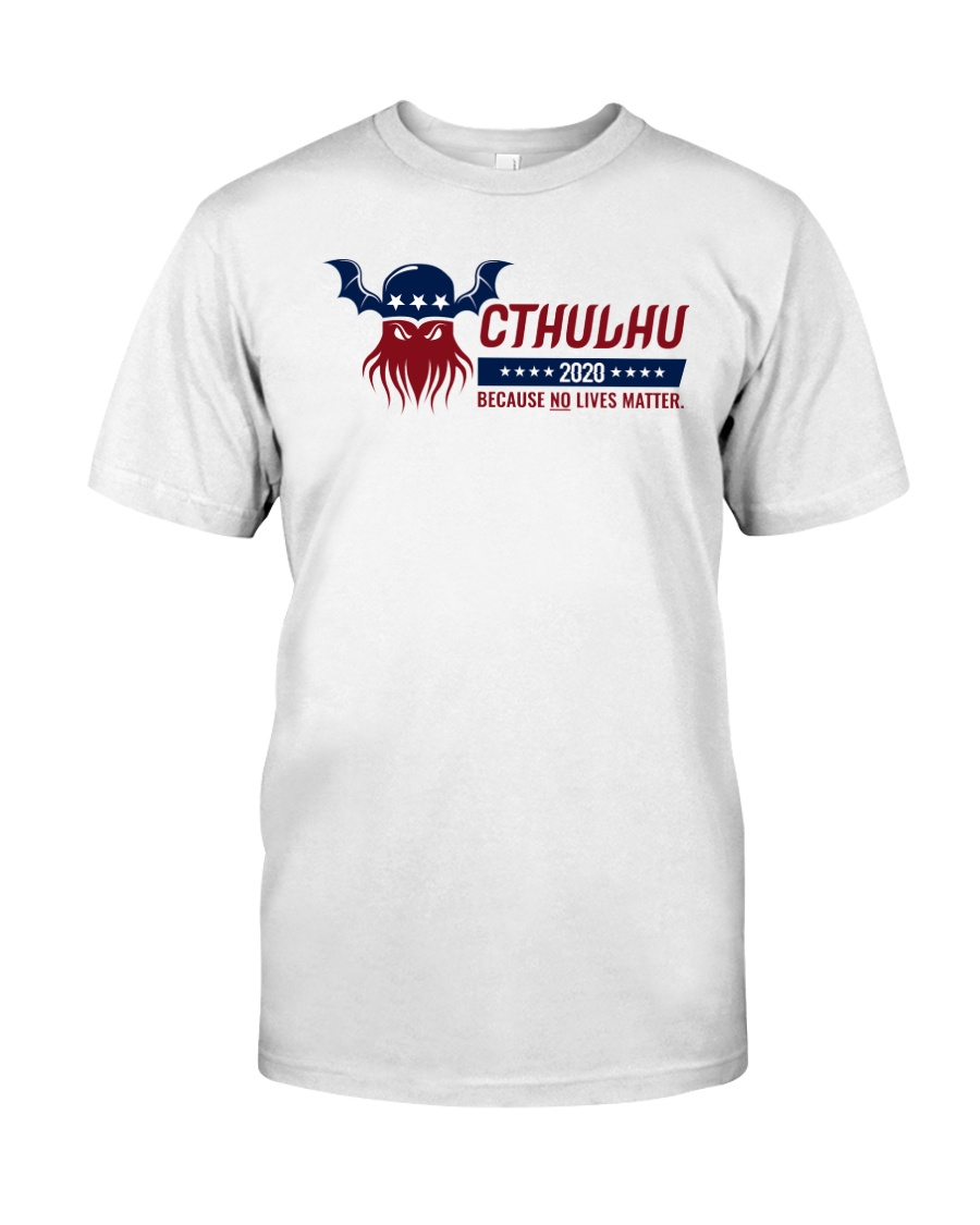 Cthulhu 2020 - Because NO lives matter Classic T-Shirt