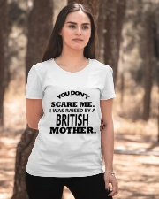 I was raise by a British mother Ladies T-Shirt apparel-ladies-t-shirt-lifestyle-05