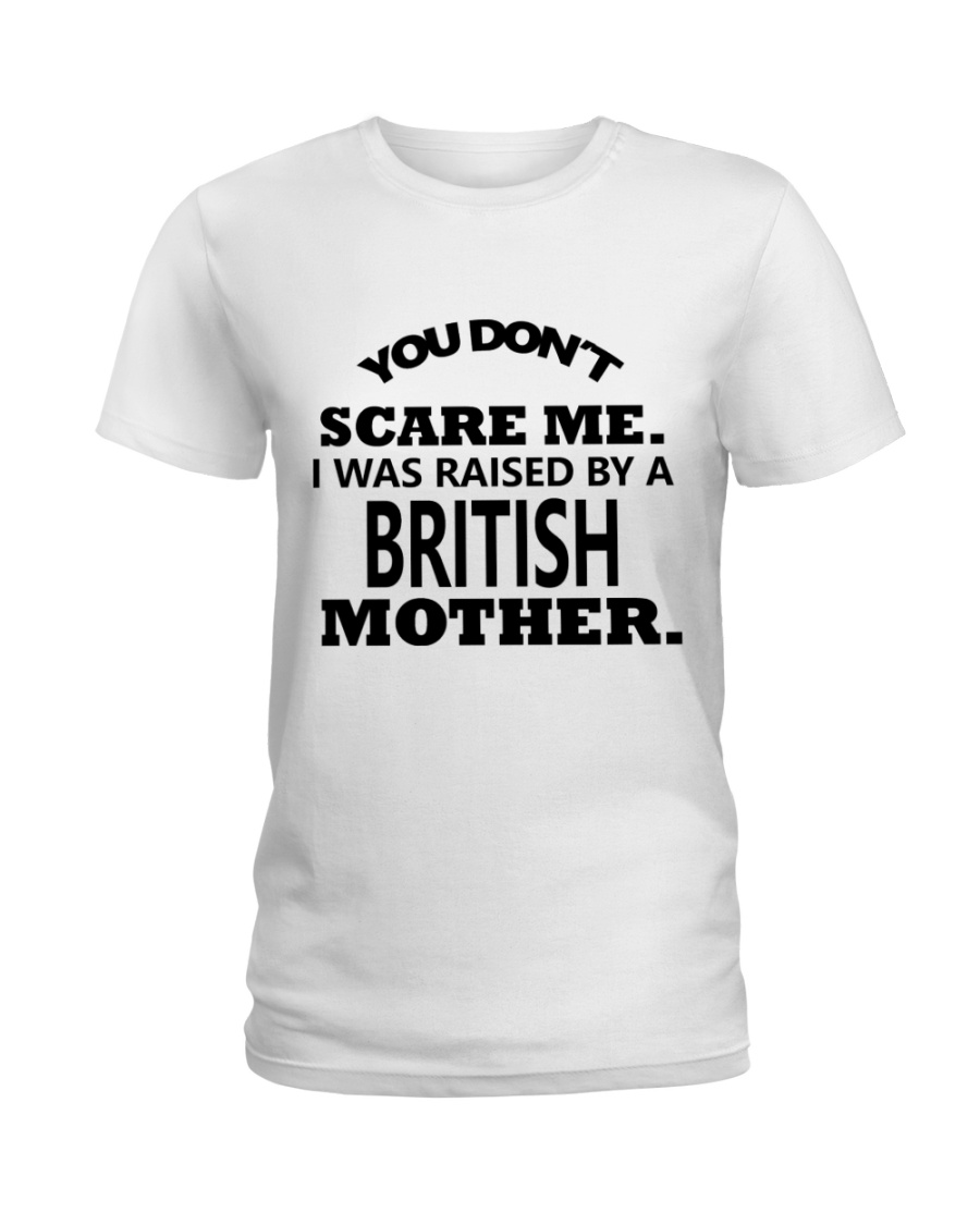 I was raise by a British mother Ladies T-Shirt
