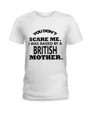 I was raise by a British mother Ladies T-Shirt front