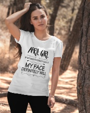 april girl my face defintely will Ladies T-Shirt apparel-ladies-t-shirt-lifestyle-06
