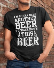 i'm gonna need another beer Classic T-Shirt apparel-classic-tshirt-lifestyle-26