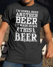 i'm gonna need another beer Classic T-Shirt apparel-classic-tshirt-lifestyle-28