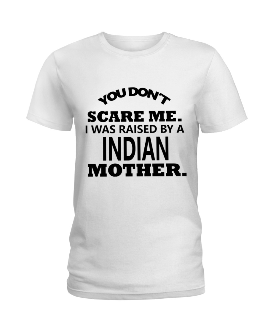 I was raise by a Indian mother Ladies T-Shirt